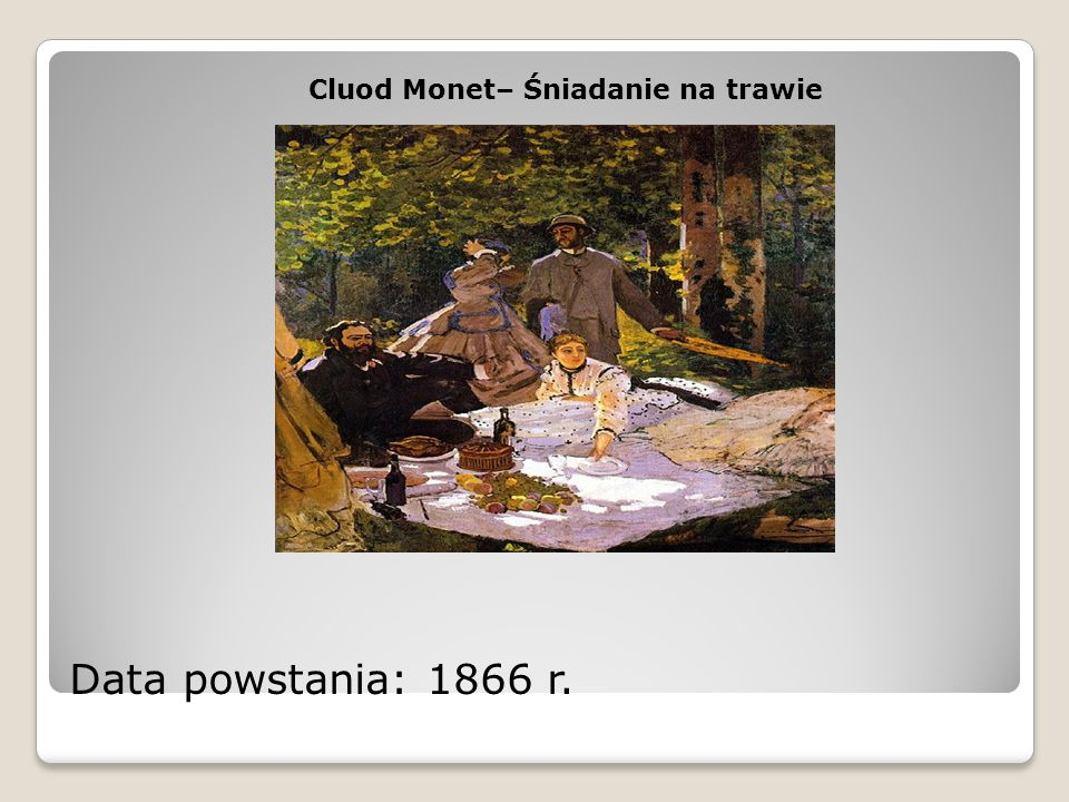 Cluod Monet– Śniadanie na trawie Data powstania: 1866 r.