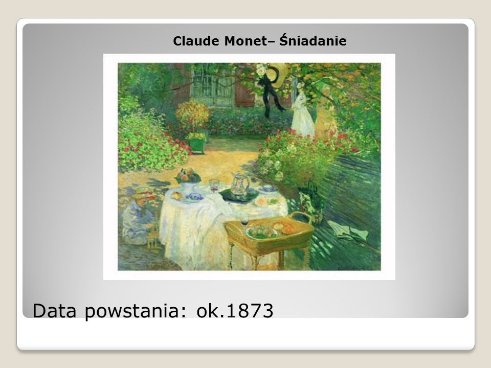 Data powstania: ok.1873 Claude Monet– Śniadanie