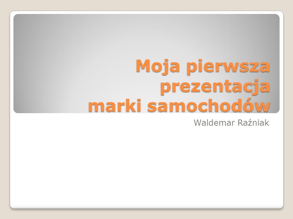 Moja pierwsza prezentacja marki samochodów Waldemar Raźniak
