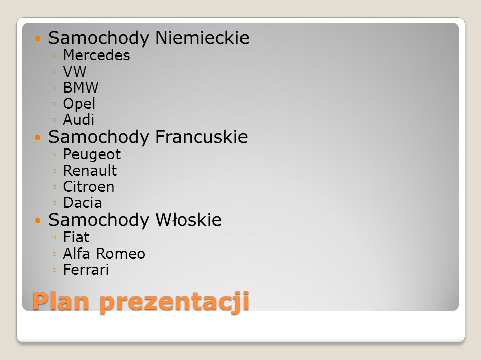 Plan prezentacji Samochody Niemieckie ◦Mercedes ◦VW ◦BMW ◦Opel ◦Audi Samochody Francuskie ◦Peugeot ◦Renault ◦Citroen ◦Dacia Samochody Włoskie ◦Fiat ◦Alfa Romeo ◦Ferrari