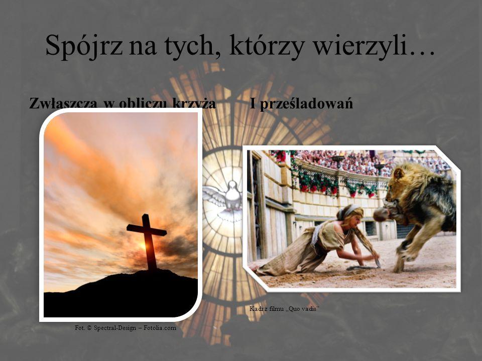 """Spójrz na tych, którzy wierzyli… Zwłaszcza w obliczu krzyżaI prześladowań Fot. © Spectral-Design – Fotolia.com Kadr z filmu """"Quo vadis"""""""
