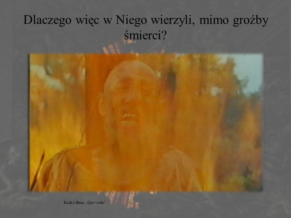 """Dlaczego więc w Niego wierzyli, mimo groźby śmierci? Kadr z filmu """"Quo vadis"""""""