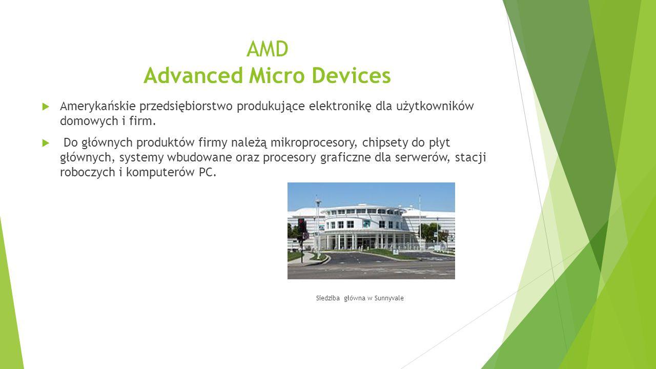 AMD Advanced Micro Devices  Amerykańskie przedsiębiorstwo produkujące elektronikę dla użytkowników domowych i firm.  Do głównych produktów firmy nal