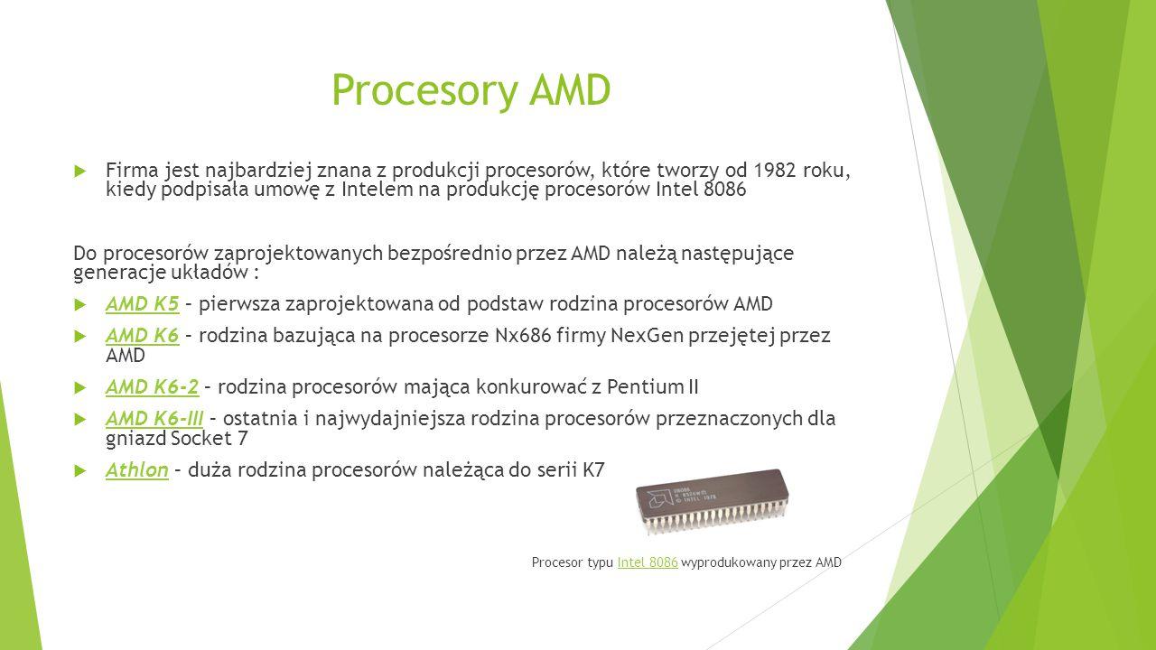 Procesory AMD  Firma jest najbardziej znana z produkcji procesorów, które tworzy od 1982 roku, kiedy podpisała umowę z Intelem na produkcję procesoró