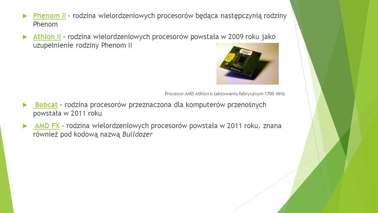  Phenom II – rodzina wielordzeniowych procesorów będąca następczynią rodziny Phenom Phenom II  Athlon II – rodzina wielordzeniowych procesorów powst