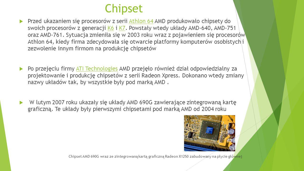 Chipset  Przed ukazaniem się procesorów z serii Athlon 64 AMD produkowało chipsety do swoich procesorów z generacji K6 i K7. Powstały wtedy układy AM