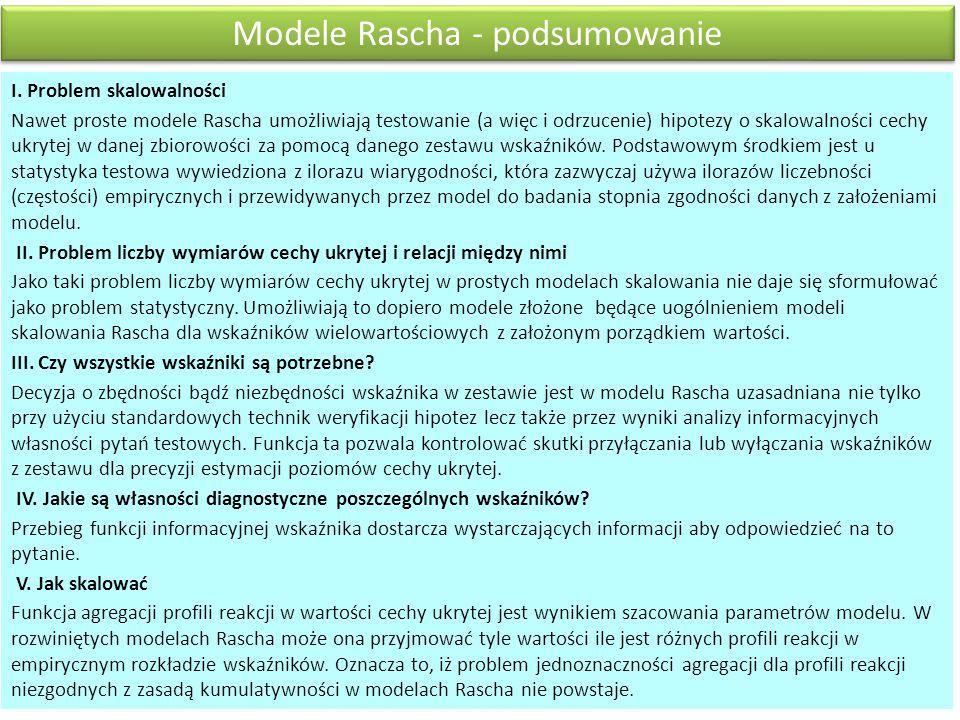 Modele Rascha - podsumowanie I. Problem skalowalności Nawet proste modele Rascha umożliwiają testowanie (a więc i odrzucenie) hipotezy o skalowalności