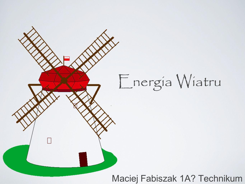 Energia Wiatru Maciej Fabiszak 1A? Technikum