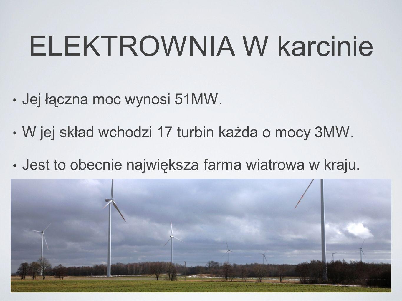 ELEKTROWNIA W karcinie Jej łączna moc wynosi 51MW. W jej skład wchodzi 17 turbin każda o mocy 3MW. Jest to obecnie największa farma wiatrowa w kraju.