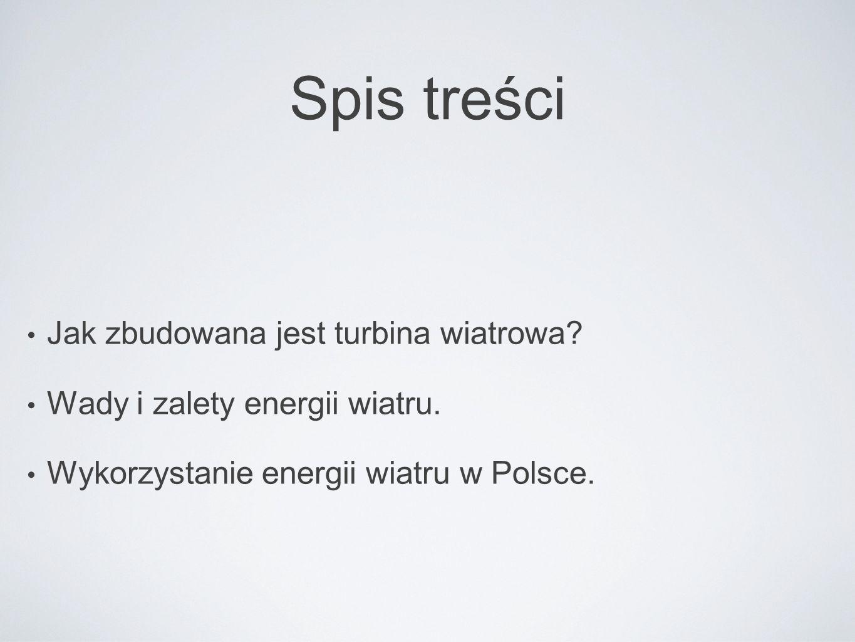 Spis treści Jak zbudowana jest turbina wiatrowa? Wady i zalety energii wiatru. Wykorzystanie energii wiatru w Polsce.