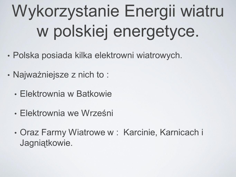 Wykorzystanie Energii wiatru w polskiej energetyce. Polska posiada kilka elektrowni wiatrowych. Najważniejsze z nich to : Elektrownia w Batkowie Elekt