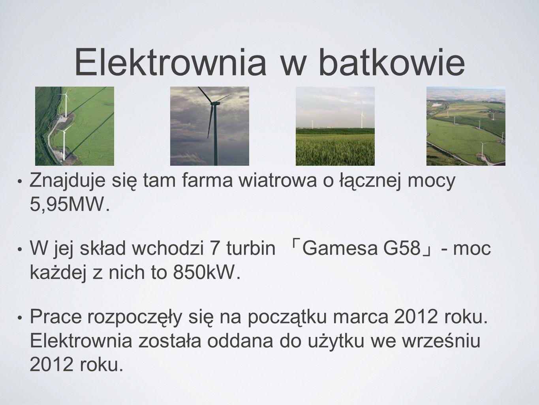 Elektrownia w batkowie Znajduje się tam farma wiatrowa o łącznej mocy 5,95MW. W jej skład wchodzi 7 turbin 「 Gamesa G58 」 - moc każdej z nich to 850kW