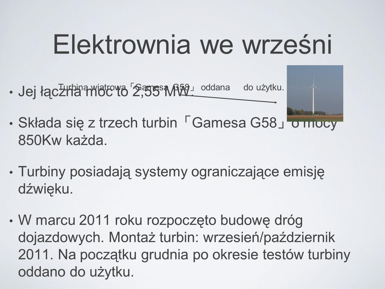 Elektrownia we wrześni Jej łączna moc to 2,55 MW. Składa się z trzech turbin 「 Gamesa G58 」 o mocy 850Kw każda. Turbiny posiadają systemy ograniczając