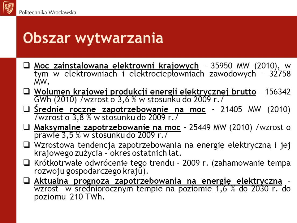 Obszar wytwarzania  Moc zainstalowana elektrowni krajowych - 35950 MW (2010), w tym w elektrowniach i elektrociepłowniach zawodowych - 32758 MW.  Wo