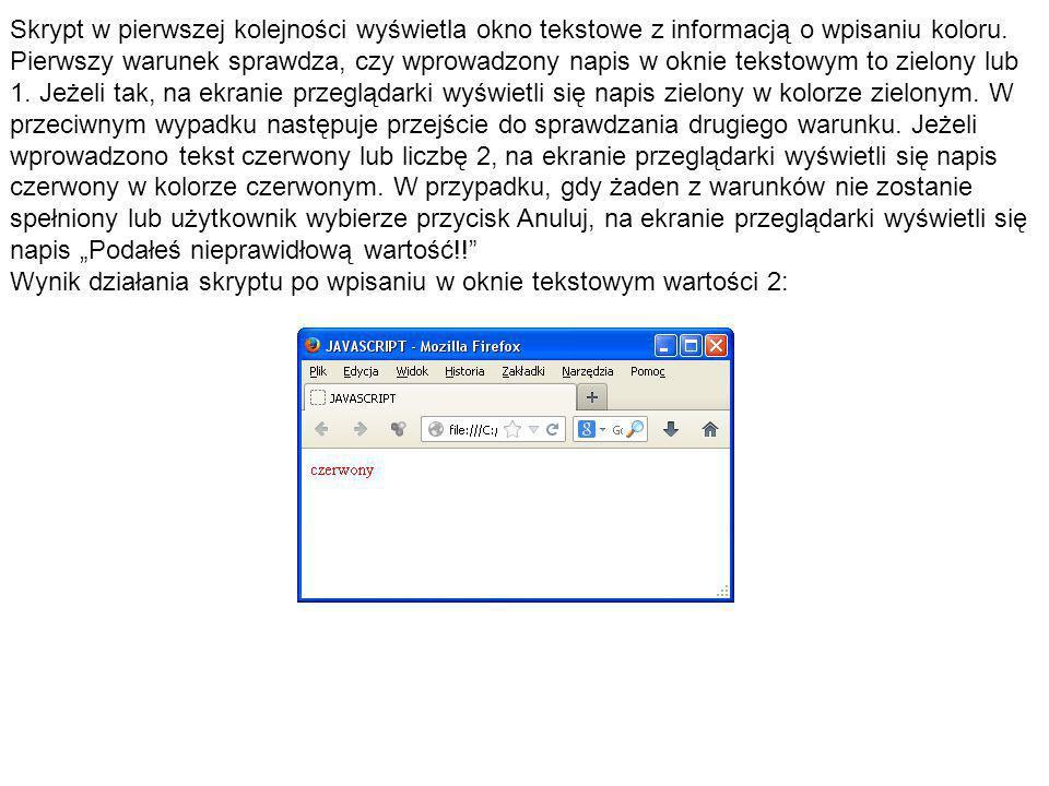 Skrypt w pierwszej kolejności wyświetla okno tekstowe z informacją o wpisaniu koloru. Pierwszy warunek sprawdza, czy wprowadzony napis w oknie tekstow
