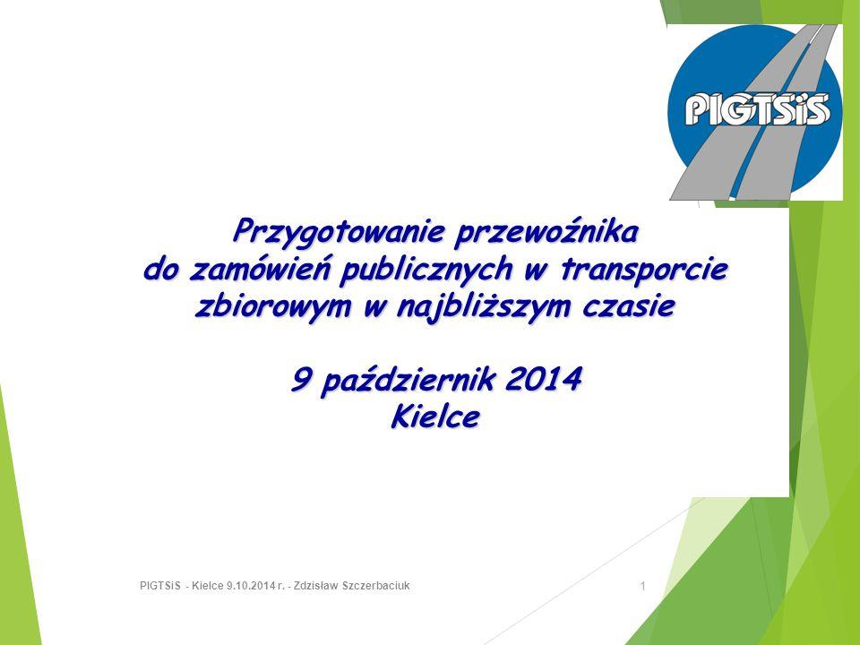 Przygotowanie przewoźnika do zamówień publicznych w transporcie zbiorowym w najbliższym czasie 9 październik 2014 Kielce 1 PIGTSiS - Kielce 9.10.2014 r.