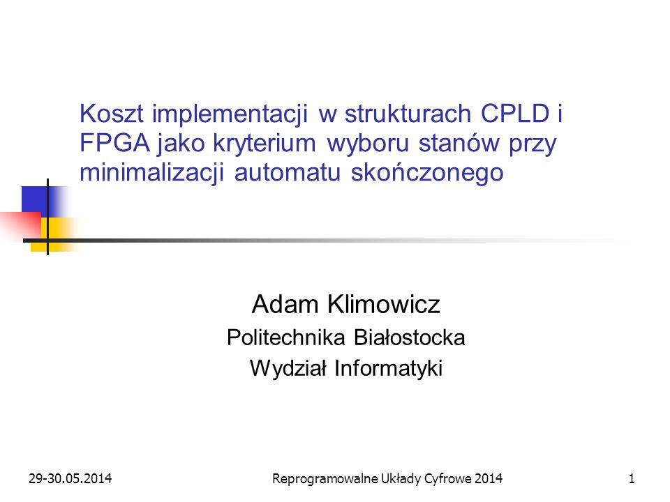 29-30.05.2014Reprogramowalne Układy Cyfrowe 20141 Koszt implementacji w strukturach CPLD i FPGA jako kryterium wyboru stanów przy minimalizacji automa