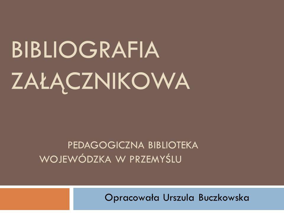 BIBLIOGRAFIA ZAŁĄCZNIKOWA PEDAGOGICZNA BIBLIOTEKA WOJEWÓDZKA W PRZEMYŚLU Opracowała Urszula Buczkowska