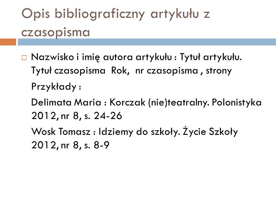Opis bibliograficzny artykułu z czasopisma  Nazwisko i imię autora artykułu : Tytuł artykułu.