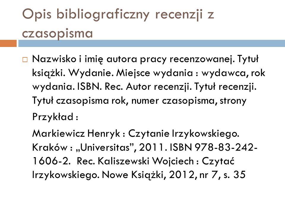 Opis bibliograficzny recenzji z czasopisma  Nazwisko i imię autora pracy recenzowanej.