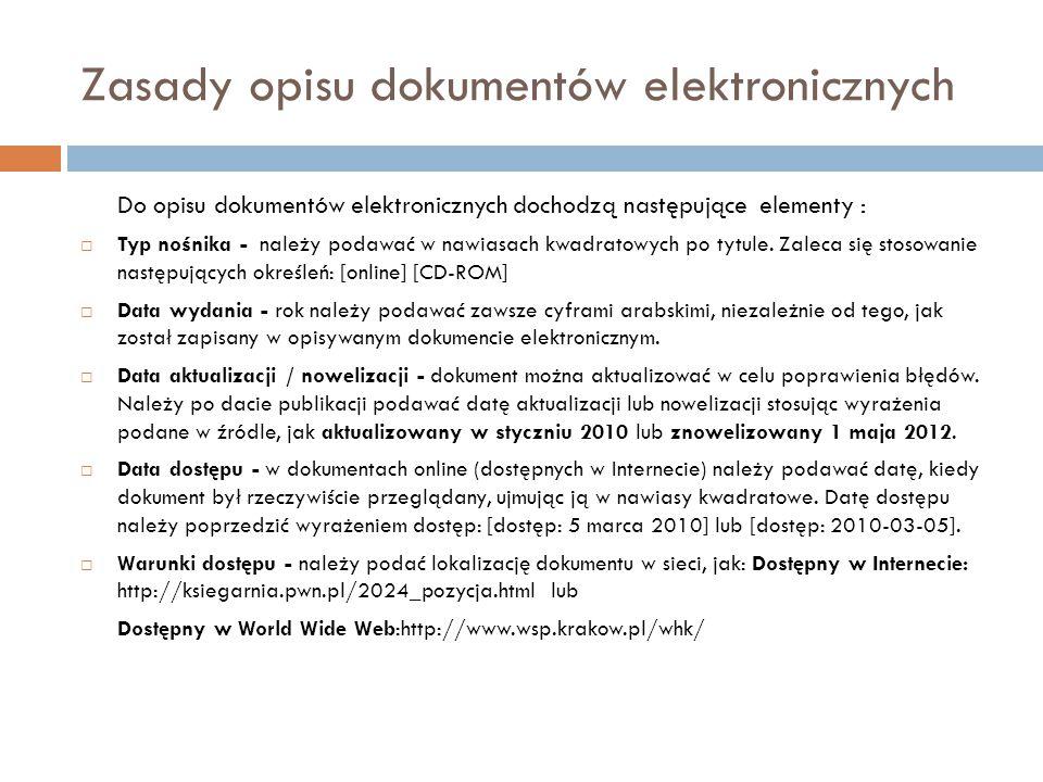Zasady opisu dokumentów elektronicznych Do opisu dokumentów elektronicznych dochodzą następujące elementy :  Typ nośnika - należy podawać w nawiasach kwadratowych po tytule.