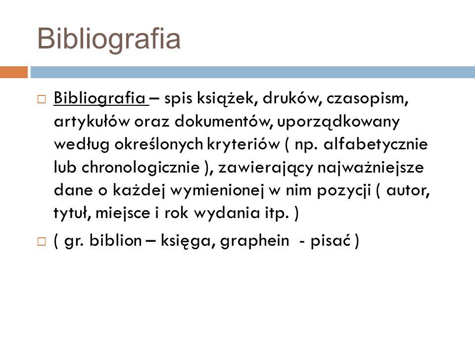 Bibliografia  Bibliografia – spis książek, druków, czasopism, artykułów oraz dokumentów, uporządkowany według określonych kryteriów ( np.