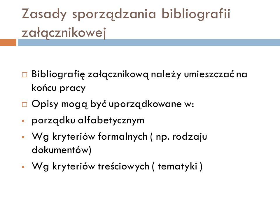Zasady sporządzania bibliografii załącznikowej  Bibliografię załącznikową należy umieszczać na końcu pracy  Opisy mogą być uporządkowane w:  porządku alfabetycznym  Wg kryteriów formalnych ( np.