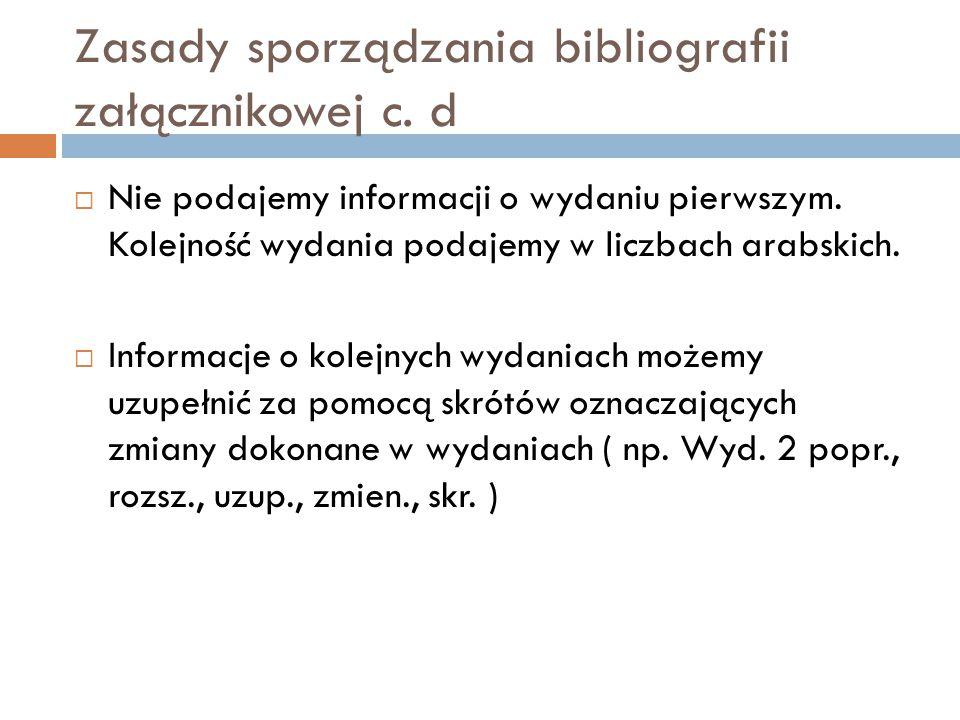 Zasady sporządzania bibliografii załącznikowej c. d  Nie podajemy informacji o wydaniu pierwszym.
