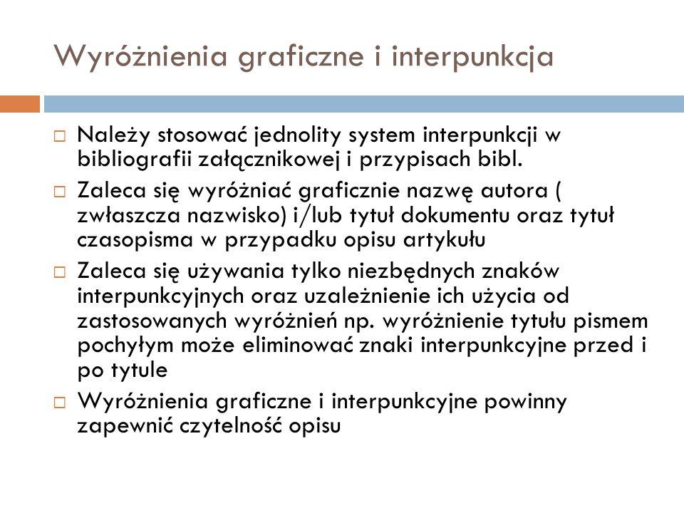 Wyróżnienia graficzne i interpunkcja  Należy stosować jednolity system interpunkcji w bibliografii załącznikowej i przypisach bibl.