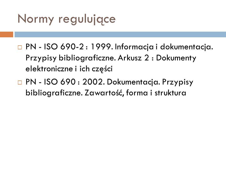 Normy regulujące  PN - ISO 690-2 : 1999. Informacja i dokumentacja.