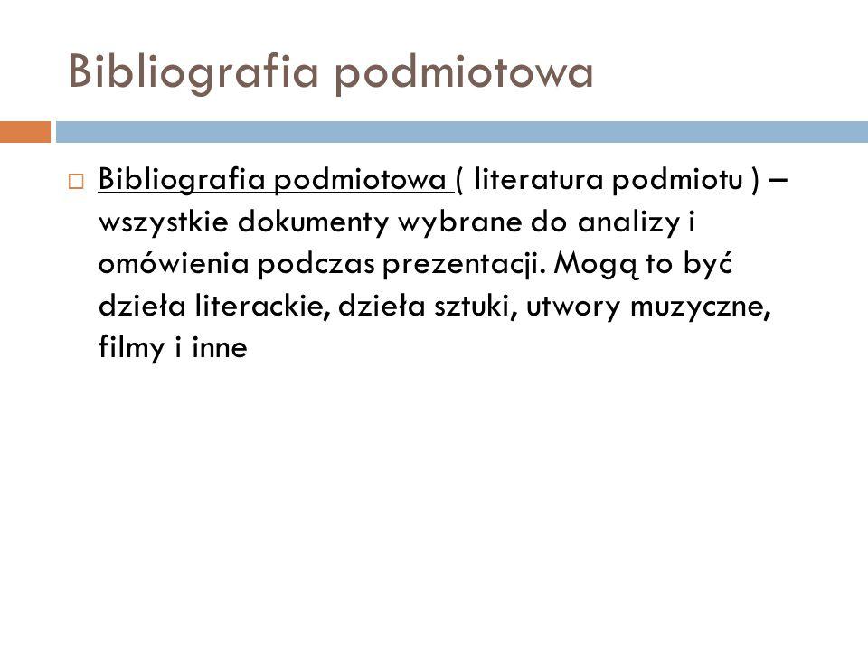 Bibliografia przedmiotowa  Bibliografia przedmiotowa ( literatura przedmiotu ) – pozycje krytyczno-literackie, opracowania ogólne ( słowniki, encyklopedie, leksykony ) i szczegółowe ( książki, artykuły itp.