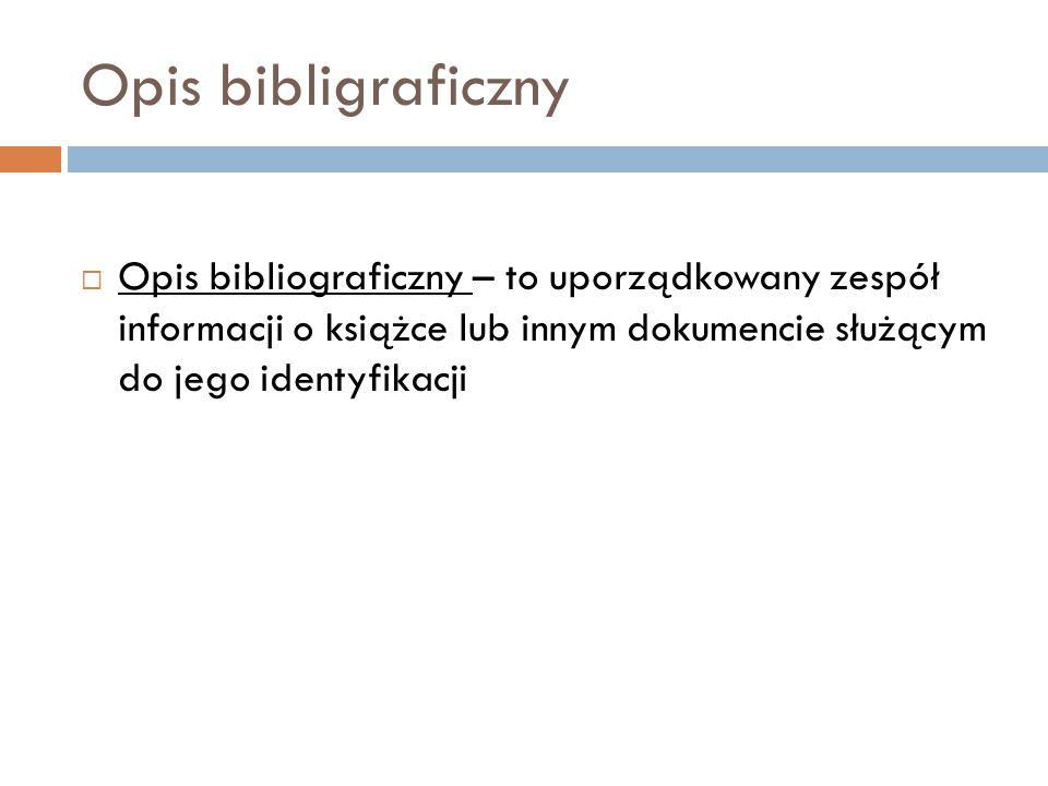 Opis bibligraficzny  Opis bibliograficzny – to uporządkowany zespół informacji o książce lub innym dokumencie służącym do jego identyfikacji