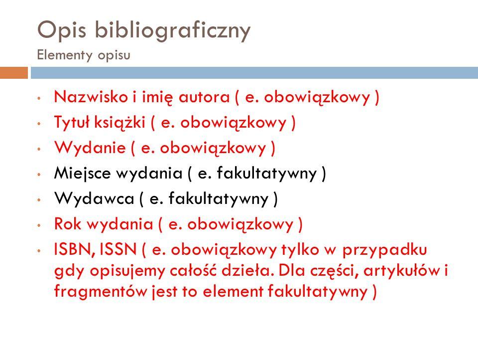 Opis bibliograficzny Elementy opisu Nazwisko i imię autora ( e.