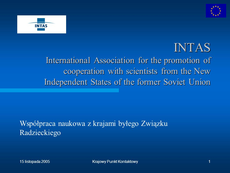 15 listopada 2005Krajowy Punkt Kontaktowy12 Number of PL Supervisors Proposals to INTAS Calls for YS Fellowships Closed in 2003 and 2004  2003 submitted=22, funded=2, success rate=9.1%  2004 submitted=57, funded=6, success rate=10.5%