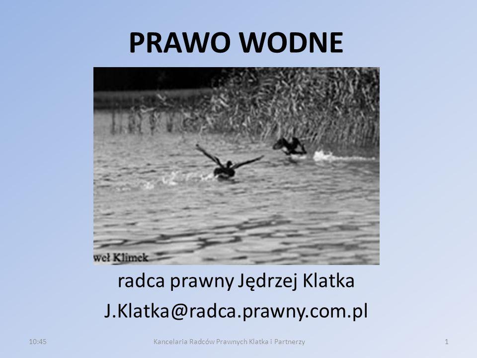 PRAWO WODNE radca prawny Jędrzej Klatka J.Klatka@radca.prawny.com.pl 10:471Kancelaria Radców Prawnych Klatka i Partnerzy