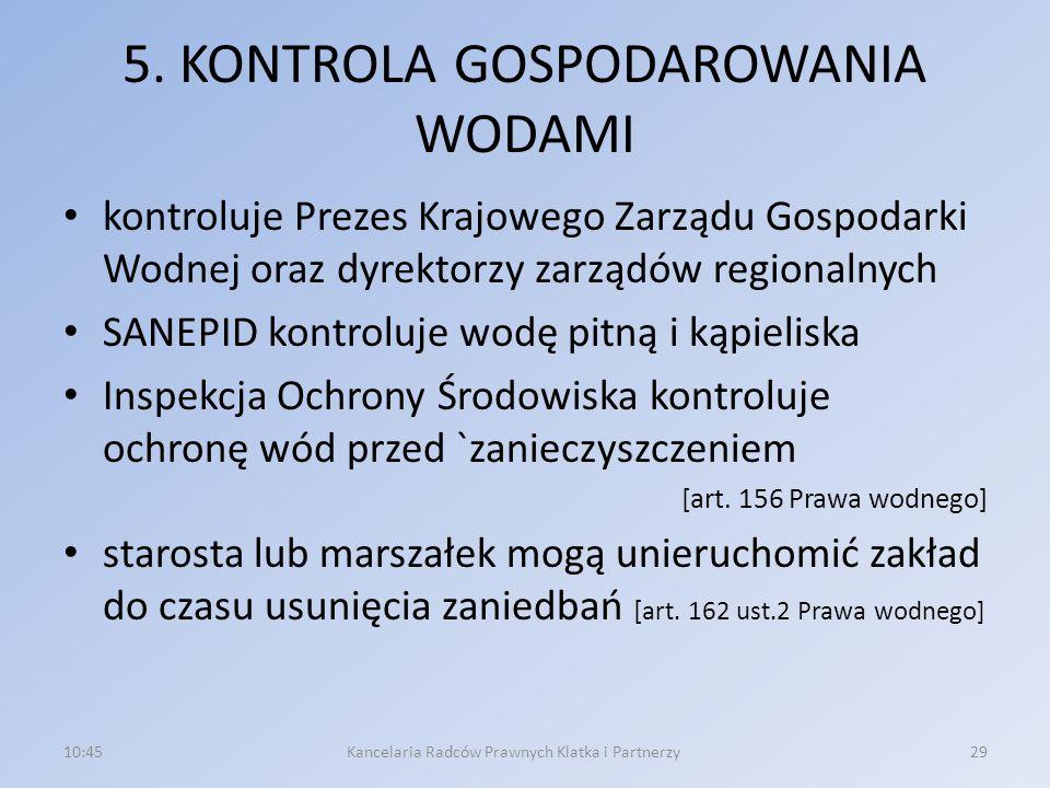 5. KONTROLA GOSPODAROWANIA WODAMI kontroluje Prezes Krajowego Zarządu Gospodarki Wodnej oraz dyrektorzy zarządów regionalnych SANEPID kontroluje wodę
