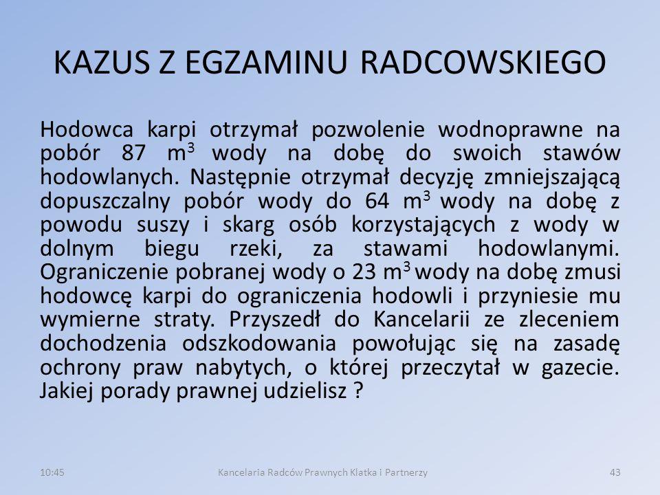 KAZUS Z EGZAMINU RADCOWSKIEGO Hodowca karpi otrzymał pozwolenie wodnoprawne na pobór 87 m 3 wody na dobę do swoich stawów hodowlanych.