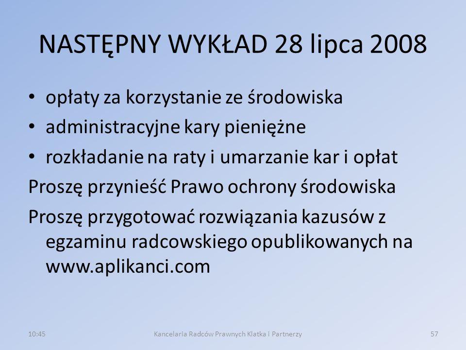 NASTĘPNY WYKŁAD 28 lipca 2008 opłaty za korzystanie ze środowiska administracyjne kary pieniężne rozkładanie na raty i umarzanie kar i opłat Proszę pr