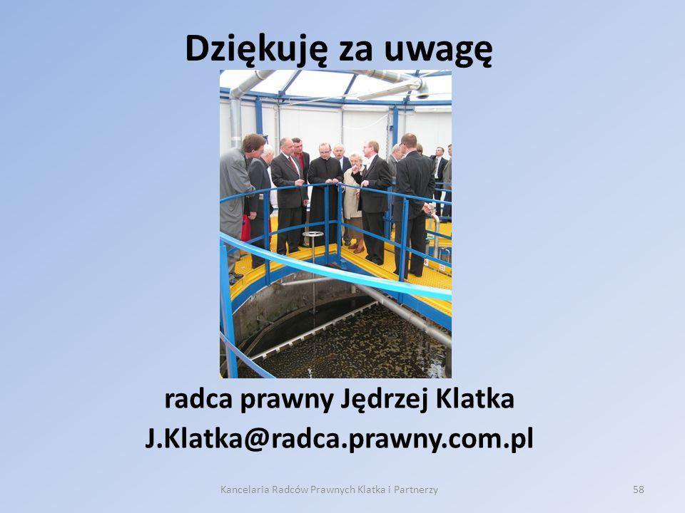 Dziękuję za uwagę radca prawny Jędrzej Klatka J.Klatka@radca.prawny.com.pl Kancelaria Radców Prawnych Klatka i Partnerzy58