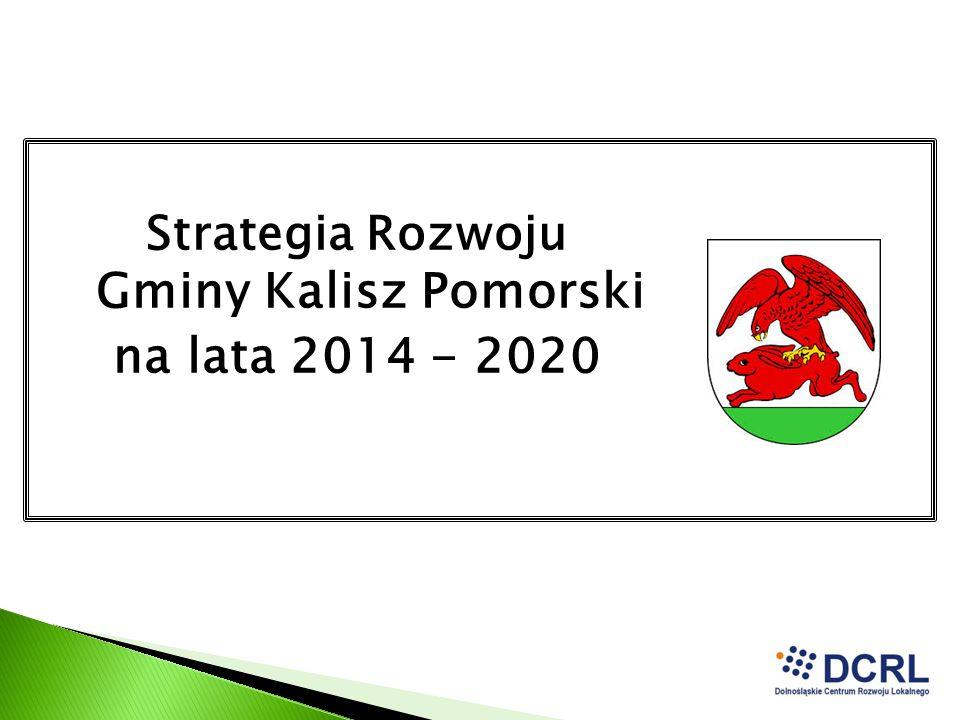 Strategia Rozwoju Gminy Kalisz Pomorski na lata 2014 - 2020