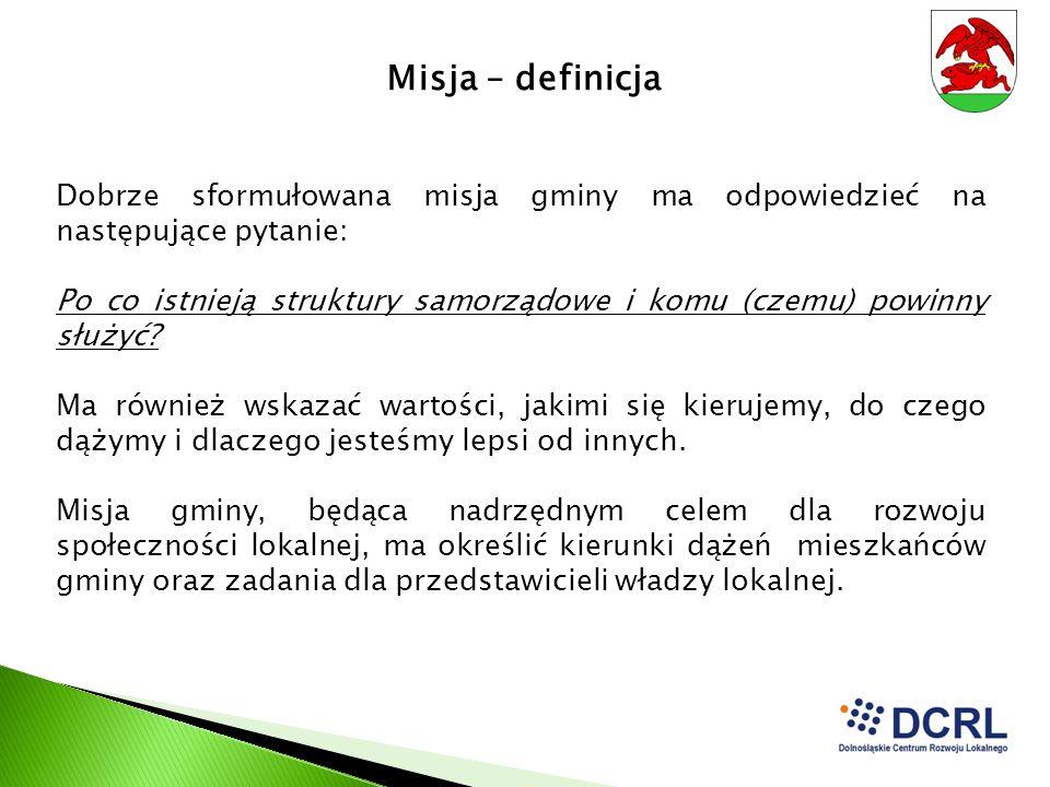 Misja – definicja Dobrze sformułowana misja gminy ma odpowiedzieć na następujące pytanie: Po co istnieją struktury samorządowe i komu (czemu) powinny