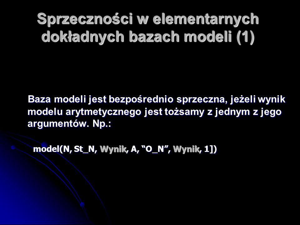 Sprzeczności w elementarnych dokładnych bazach modeli (1) Baza modeli jest bezpośrednio sprzeczna, jeżeli wynik modelu arytmetycznego jest tożsamy z j