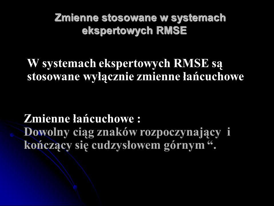 Zmienne stosowane w systemach ekspertowych RMSE Zmienne stosowane w systemach ekspertowych RMSE Zmienne łańcuchowe : Dowolny ciąg znaków rozpoczynając