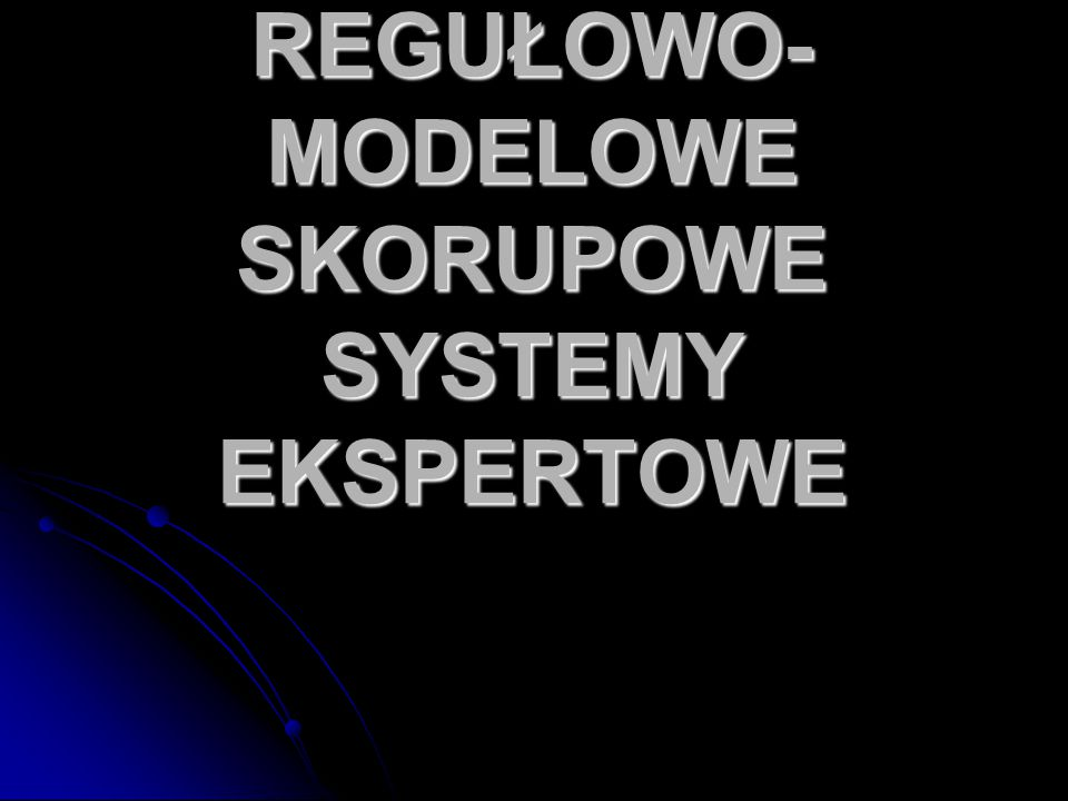 REGUŁOWO- MODELOWE SKORUPOWE SYSTEMY EKSPERTOWE