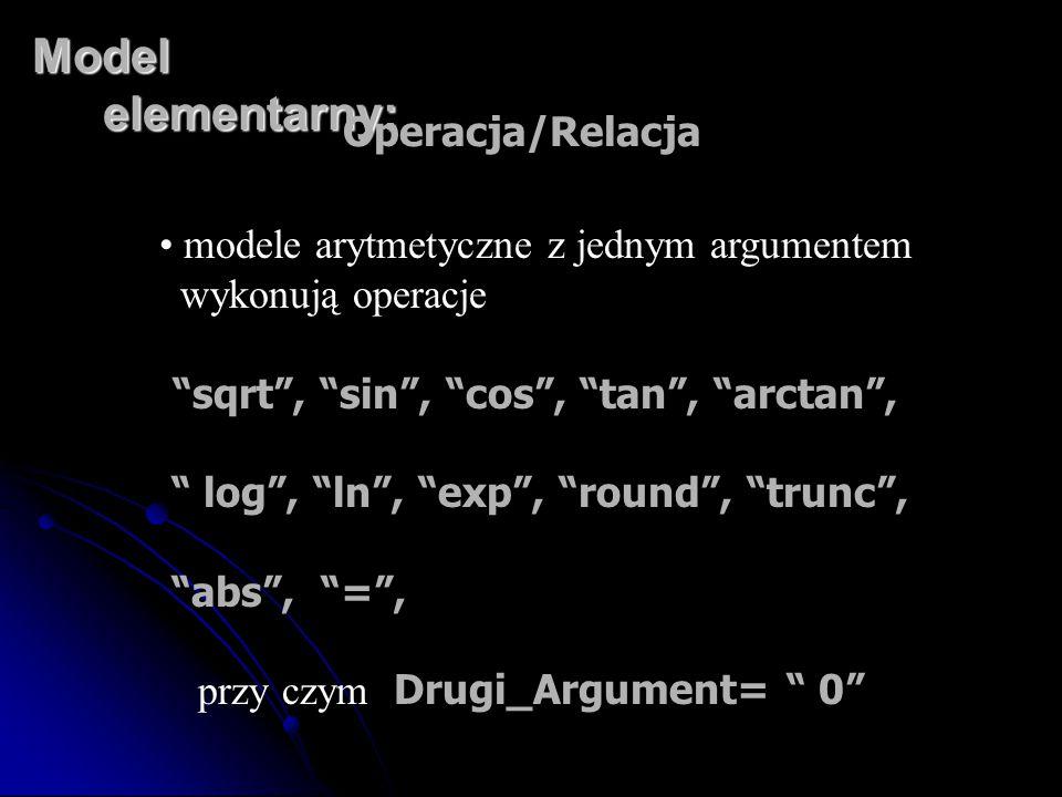 """Model elementarny: Operacja/Relacja modele arytmetyczne z jednym argumentem wykonują operacje """"sqrt"""", """"sin"""", """"cos"""", """"tan"""", """"arctan"""", """" log"""", """"ln"""", """"ex"""