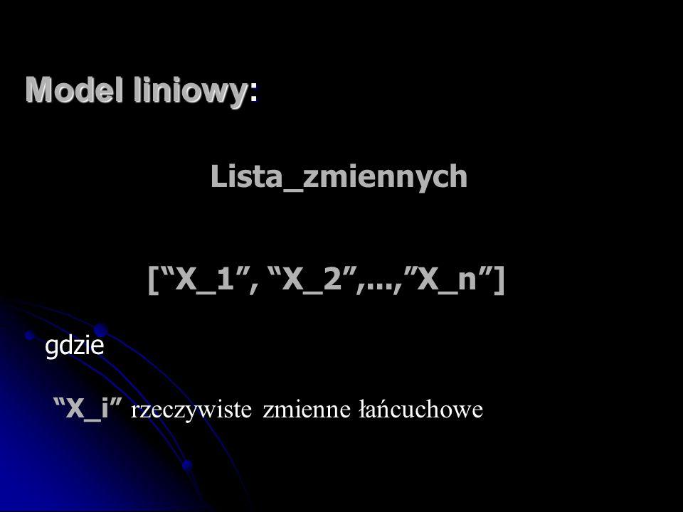 """Model liniowy: Lista_zmiennych [""""X_1"""", """"X_2"""",...,""""X_n""""] gdzie """"X_i"""" rzeczywiste zmienne łańcuchowe"""