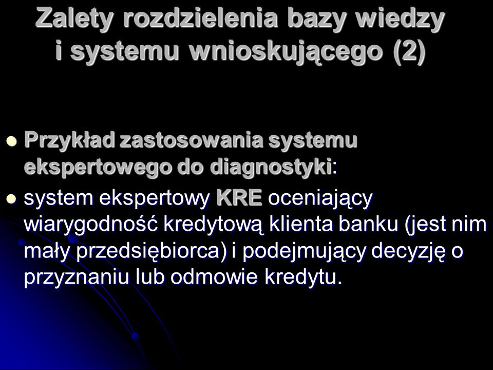 Zalety rozdzielenia bazy wiedzy i systemu wnioskującego (2) Przykład zastosowania systemu ekspertowego do diagnostyki: Przykład zastosowania systemu e