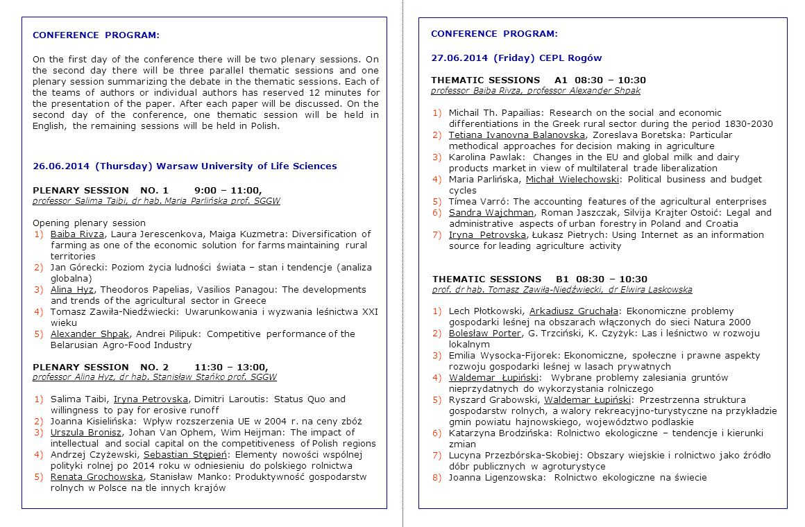 CONFERENCE PROGRAM: On the first day of the conference there will be two plenary sessions. On the second day there will be three parallel thematic ses