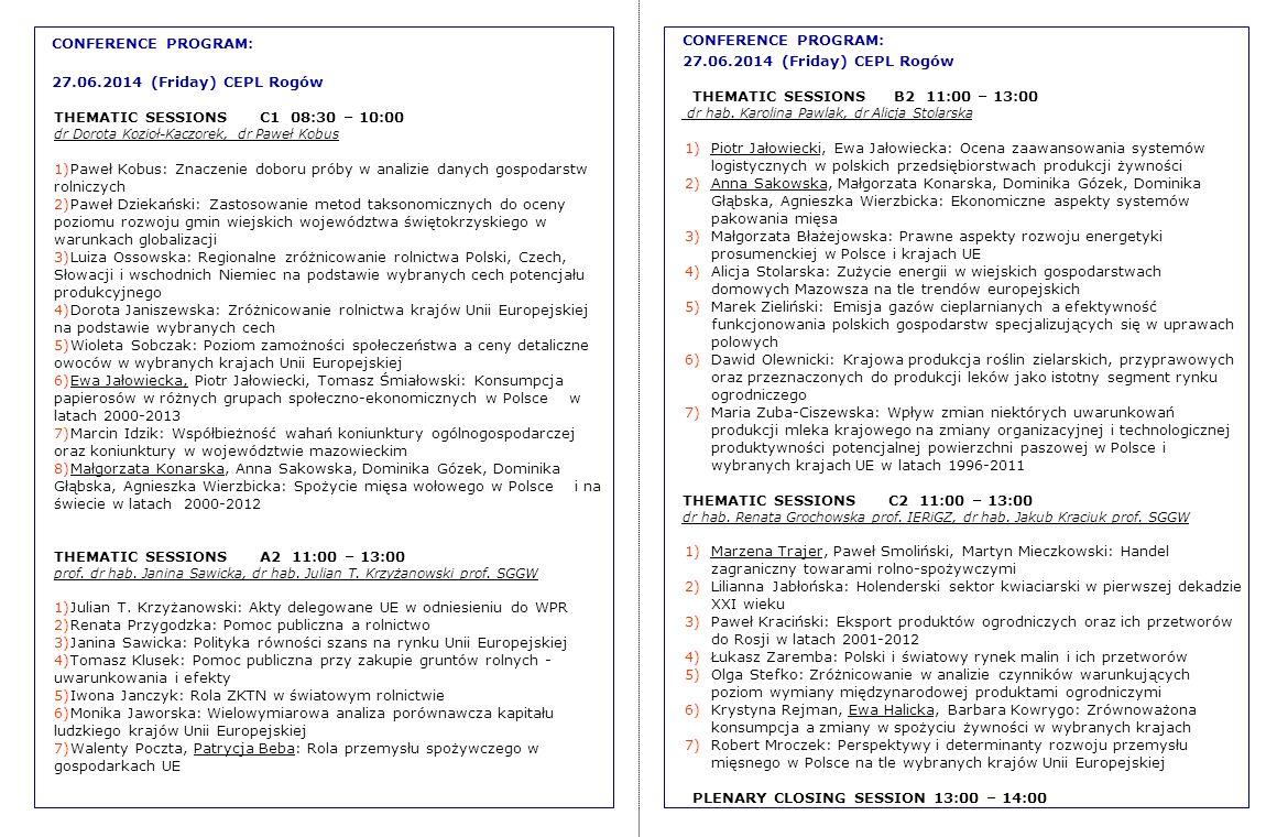 CONFERENCE PROGRAM: 27.06.2014 (Friday) CEPL Rogów THEMATIC SESSIONS B2 11:00 – 13:00 dr hab. Karolina Pawlak, dr Alicja Stolarska 1)Piotr Jałowiecki,