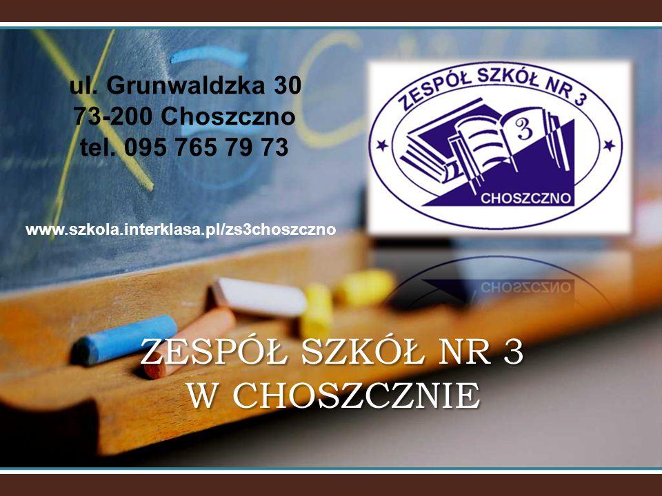 ZESPÓŁ SZKÓŁ NR 3 W CHOSZCZNIE ul. Grunwaldzka 30 73-200 Choszczno tel. 095 765 79 73 www.szkola.interklasa.pl/zs3choszczno